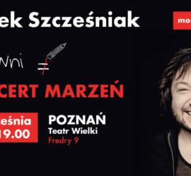 Koncert Marzeń – Mietek Szcześniak w Poznaniu