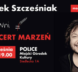 Koncert Marzeń – Mietek Szcześniak w Policach